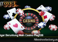 Cara Agar Beruntung Main Casino Play338
