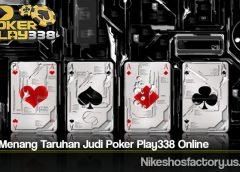 Cara Menang Taruhan Judi Poker Play338 Online