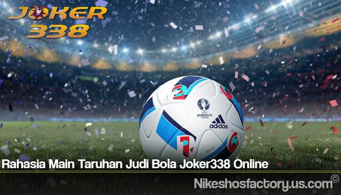 Rahasia Main Taruhan Judi Bola Joker338 Online