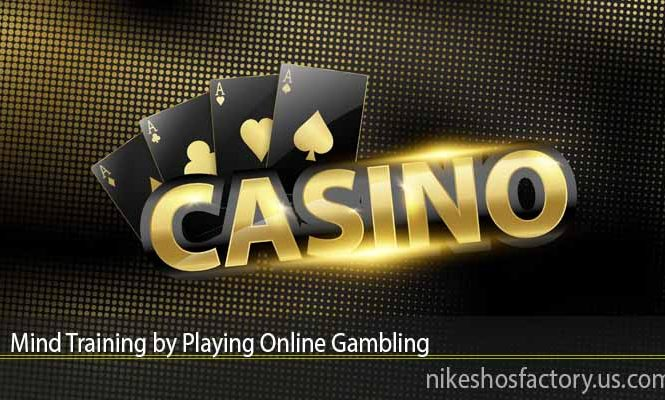 Mind Training by Playing Online Gambling