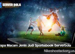 Beberapa Macam Jenis Judi Sportsbook Serverbola