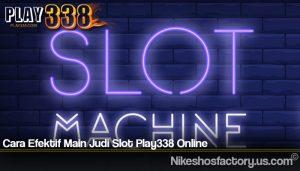 Cara Efektif Main Judi Slot Play338 Online