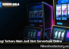 Strategi Terbaru Main Judi Slot Serverbola Online