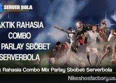 Taktik Rahasia Combo Mix Parlay Sbobet Serverbola