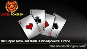 Trik Cepat Main Judi Kartu Unitedpoker99 Online