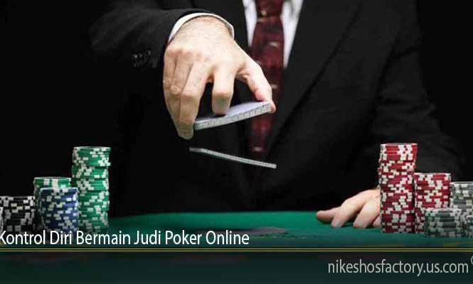 Kontrol Diri Bermain Judi Poker Online