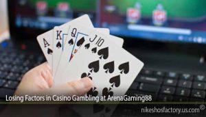 Losing Factors in Casino Gambling at ArenaGaming88